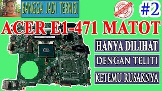 Memperbaiki Laptop Acer E1-471 Atau E1-431 Mati Total / Repair Laptop ZQSA Dead Part 2