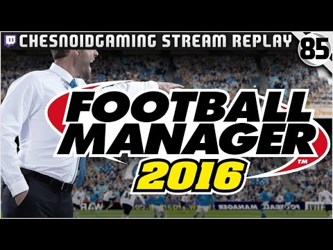 Football Manager 2016 | Stream Series Ep85 - EUROPEAN CUP RUN?!