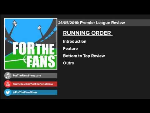 Premier League Season Review (25/05/2016) | ForTheFans Podcast