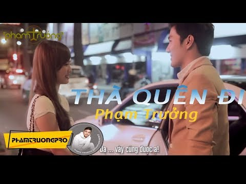 [MV HD] Thà Quên Đi - Phạm Trưởng thumbnail