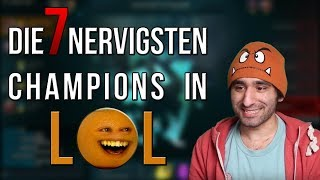 Die 7 Nervigsten / Ekeligsten Champions in LoL [League of Legends] [Deutsch / German]
