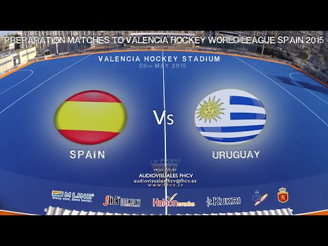 SPAIN Vs URUGUAY (28 MAY) - PREPARATION MATCHES TO VALENCIA HOCKEY WORLD LEAGUE SPAIN 2015