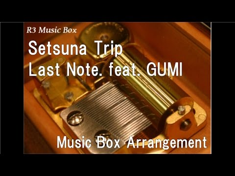 Setsuna Trip/Last Note. Feat. GUMI [Music Box]
