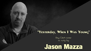 """YESTERDAY, WHEN I WAS YOUNG"" - Roy Clark cover by Jason Mazza"