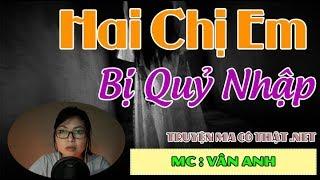 Hai Chị Em Bị Quỷ Nhập Ở Nam Định | Truyện Ma Có Thật 2019