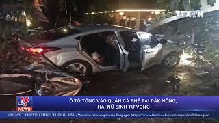 Ô tô tông vào quán cà phê tại Đắk Nông, hai nữ sinh tử vong
