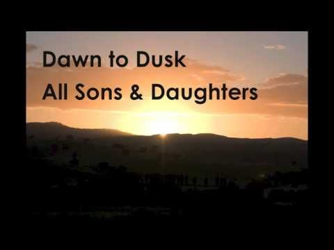 All Sons And Daughters - Dawn To Dusk