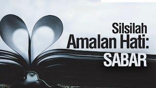 Silsilah Amalan Hati: Sabar - Ustadz Ahmad Zainuddin Al-Banjary