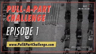 The Pull-A-Part Challenge: Episode 1