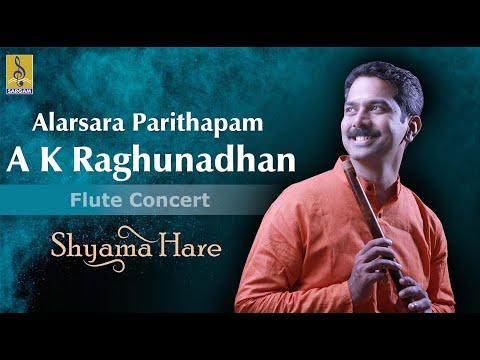 Alarsara Parithapam - A Flute Concert By A.K.Raghunadhan