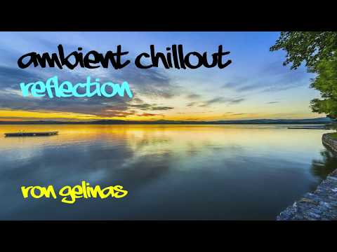 Ron Gelinas | Reflection | Ambient ChillOut [FREE TO USE]