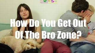 "How Do You Get Out Of ""The Bro Zone?"" / Gaby & Allison"