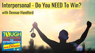 Daily Tip 77: Interpersonal - Do You NEED To Win? with Dennae Handford