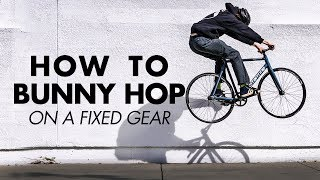 HOW TO BUNNY HOP ON A FIXED GEAR