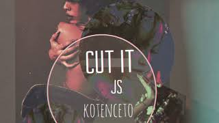 kotenceto CUT IT (Prod. by JS)