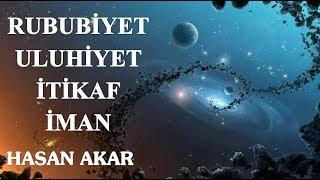 Hasan Akar - Rububiyet, Uluhiyet, İtikad, İman