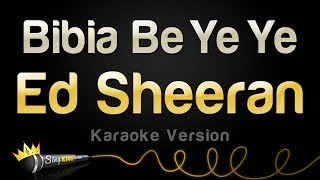 Ed Sheeran - Bibia Be Ye Ye (Karaoke Version)