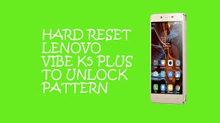 Hard Reset Lenovo Vibe k5 Plus To Remove Password