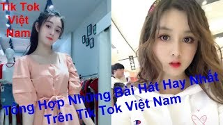 tik tok- tik tok Việt nam - tổng hợp những bài hát hay nhất trên tik tok Việt nam hiện nay.