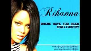 Rihanna - Where Have You Been (Buğra Aydın Mix)