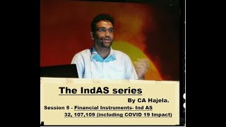 Session 5 of The IndAS Series - Financial Instruments (Ind AS 32 , 107 , 109) by CA Hajela