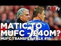 Matic To United This Week?! | MUFC Transfer Talk #18