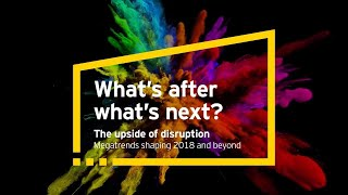 What's after what's next?  Megatrends shaping 2018 and beyond:  The future of work