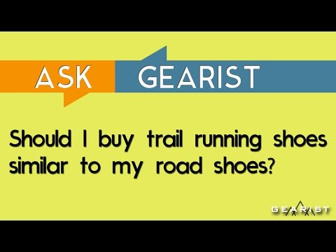 ASK GEARIST: Should I buy trail running shoes similar to my road shoes?