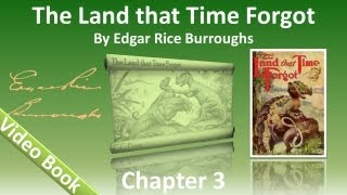 Chapter 03 - The Land That Time Forgot by Edgar Rice Burroughs
