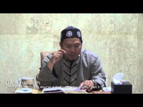 Ambillah Aqidahmu Dari Alqur'an Dan As Sunnah Yang Shahih (Part 5) - Ustadz Khairullah