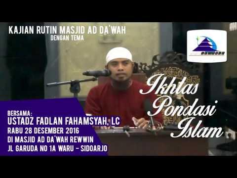 Ikhlas Pondasi Islam - UstadzFadlan Fahamsyah, Lc