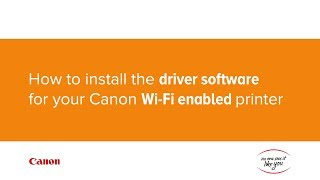 How to install the printer driver for your Canon Wi-Fi enabled printer