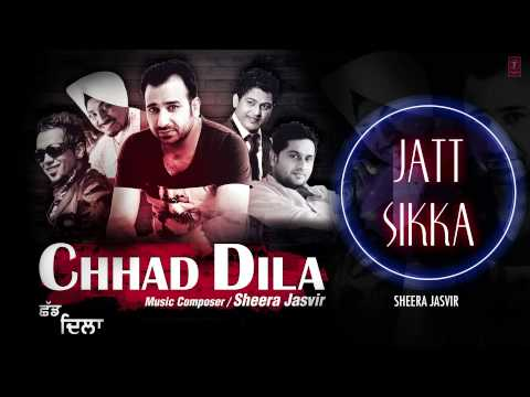 Sheera Jasvir Jatt Sikka Full (audio) Song | Chhad Dila | Latest Punjabi Song video