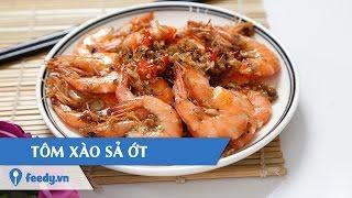 Hướng dẫn cách làm Tôm xào sả ớt - Lemongrass chili shrimp với #Feedy
