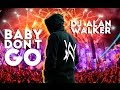 DJ Alan Walker - Baby Don't Go Breakbeat Mix 2017