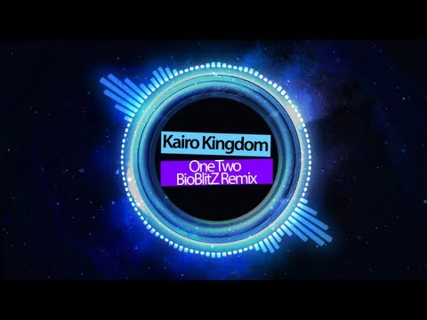 Kairo Kingdom - One Two (BioBlitZ Remix)