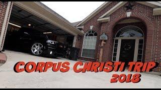 Trip To Corpus Christi
