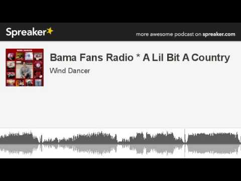 Bama Fans Radio * A Lil Bit A Country (part 2 of 4, made with Spreaker)