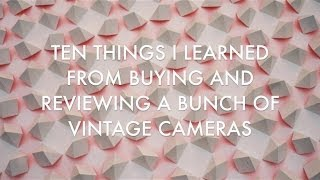 10 Thing I learned from Buying Vintage Cameras