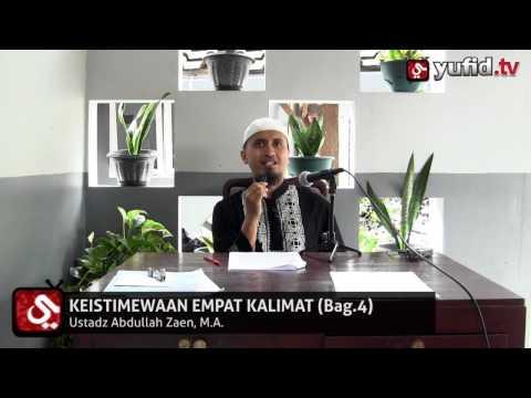 Kajian Keluarga Islam: Keistimewaaan Empat Kalimat Mulia, Bagian 4 - Ustadz Abdullah Zaen
