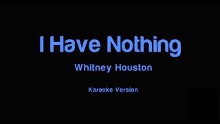 I Have Nothing Male Karaoke