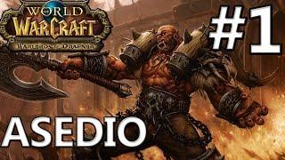 """EL ASEDIO DE ORGRIMMAR   """"Capitulo 1"""" (World of Warcraft)"""