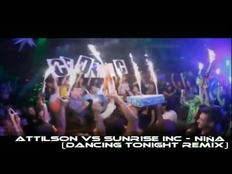 Attilson vs Sunrise Inc - Nina (Dancing Tonight Remix) [Official Music HD Video 2012]