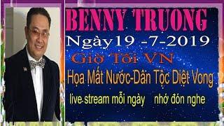 Benny Truong Truc Tiep   Ngày 20/7/2019 (Tối  vn