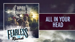 Watch Upon This Dawning All In Your Head video