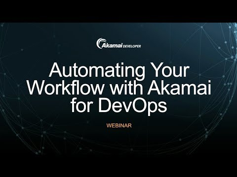 Automating Your Workflow with Akamai for DevOps Webinar