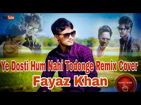 Ye Dosti Hum Nahi Todenge Remix -Cover [Fayaz Khan ] 2018