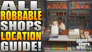 Grand Theft Auto 5:  ALL Robbable Shops - All Robbable Shop Locations On GTA 5 - All Robbable Stores