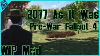 Pre-War Fallout 4!   2077 As It Was   Major WIP Mod