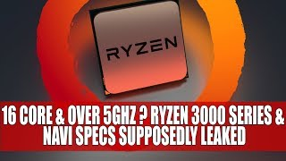 16 Core & Over 5GHZ ? Ryzen 3000 Series & Navi Specs Supposedly Leaked